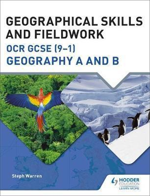 Geographical Skills and Fieldwork for OCR GCSE (9-1) Geography A and B - Steph Warren - 9781471865961