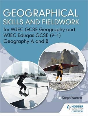 Geographical Skills and Fieldwork for WJEC GCSE Geography and WJEC Eduqas GCSE (9-1) Geography A and B - Steph Warren - 9781471865992