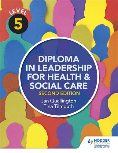 Level 5 Diploma in Leadership for Health and Social Care 2nd Edition - Tina Tilmouth - 9781471867927