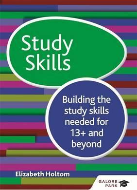 Study Skills 13+: Building the study skills needed for 13+ and beyond - Elizabeth Holtom - 9781471868870