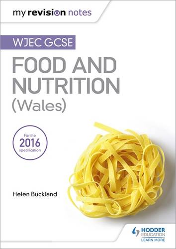My Revision Notes: WJEC GCSE Food and Nutrition (Wales) - Helen Buckland - 9781471885402