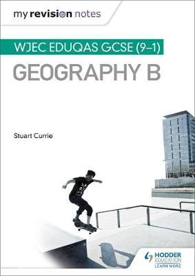 My Revision Notes: WJEC Eduqas GCSE (9-1) Geography B - Stuart Currie - 9781471887376