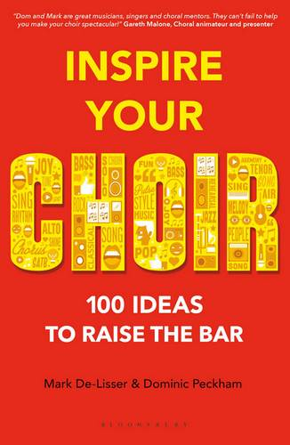 Inspire Your Choir: 100 ideas to raise the bar - Mark De-Lisser - 9781472927408