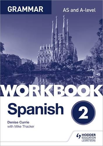 Spanish A-level Grammar Workbook 2 - Denise Currie - 9781510416796