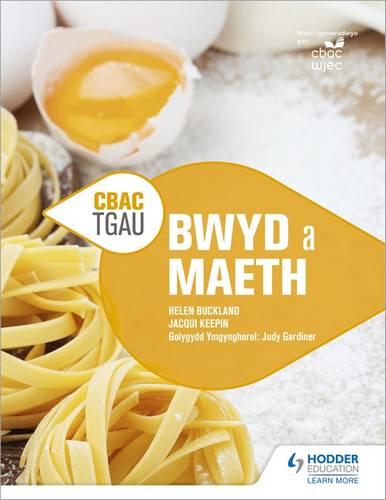 CBAC TGAU  Bwyd a Maeth (WJEC GCSE Food and Nutrition Welsh-language edition) - Helen Buckland - 9781510417106