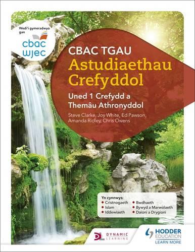 CBAC TGAU Astudiaethau Crefyddol Uned 1 Crefydd a Themau Athronyddol (WJEC GCSE Religious Studies: Unit 1 Religion and Philosophical Themes Welsh-language edition) - Joy White - 9781510417113