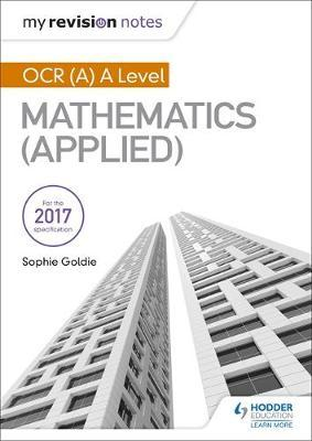 My Revision Notes: OCR (A) A Level Mathematics (Applied) - Stella Dudzic - 9781510417632