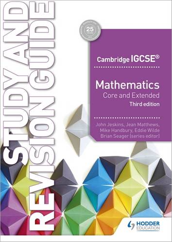 Cambridge IGCSE Mathematics Core and Extended Study and Revision Guide 3rd edition - John Jeskins - 9781510421714