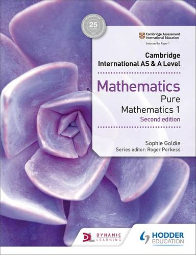 Cambridge International AS & A Level Mathematics Pure Mathematics 1 second edition - Sophie Goldie - 9781510421721