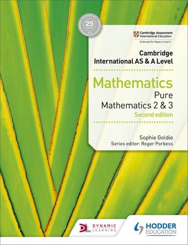 Cambridge International AS & A Level Mathematics Pure Mathematics 2 and 3 second edition - Sophie Goldie - 9781510421738