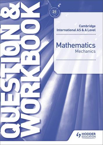 Cambridge International AS & A Level Mathematics Mechanics Question & Workbook - Jean-Paul Muscat - 9781510421837