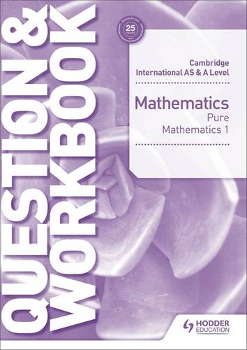 Cambridge International AS & A Level Mathematics Pure Mathematics 1 Question & Workbook - Greg Port - 9781510421844