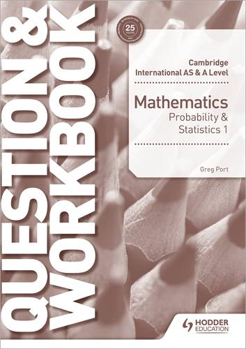 Cambridge International AS & A Level Mathematics Probability & Statistics 1 Question & Workbook - Greg Port - 9781510421875
