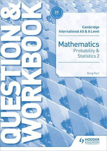 Cambridge International AS & A Level Mathematics Probability & Statistics 2 Question & Workbook - Greg Port - 9781510421882