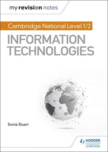 My Revision Notes: Cambridge National Level 1/2 Certificate in Information Technologies - Sonia Stuart - 9781510423282