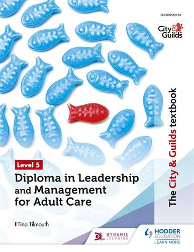 The City & Guilds Textbook Level 5 Diploma in Leadership and Management for Adult Care - Tina Tilmouth - 9781510429079
