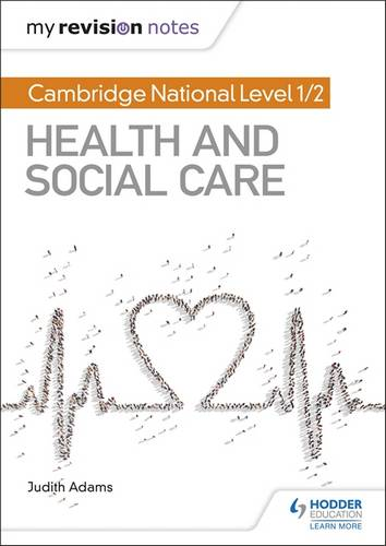 My Revision Notes: Cambridge National Level 1/2 Health and Social Care - Judith Adams - 9781510429451