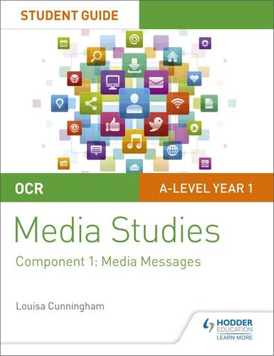 OCR A Level Media Studies Student Guide 1: Media Messages - Louisa Cunningham - 9781510429499