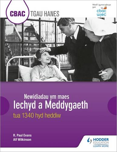 CBAC TGAU HANES Newidiadau ym maes Iechyd a Meddygaeth tua 1340 hyd heddiw (WJEC GCSE History Changes in Health and Medicine c.1340 to the present day Welsh-language edition) - R. Paul Evans - 9781510435216
