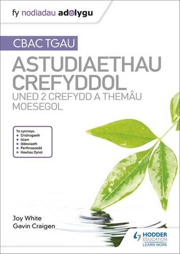 Fy Nodiadau Adolygu: CBAC TGAU Astudiaethau Crefyddol Uned 2 Crefydd a Themau Moesegol (My Revision Notes: WJEC GCSE Religious Studies: Unit 2 Religion and Ethical Themes Welsh-language edition) - Joy White - 9781510436503