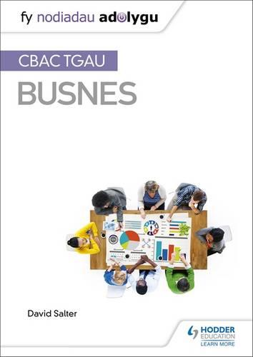 Fy Nodiadau Adolygu: CBAC TGAU Busnes (My Revision Notes: WJEC and Eduqas GCSE Business  Welsh-language edition) - David Salter - 9781510436534