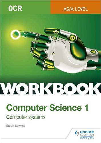 OCR AS/A-level Computer Science Workbook 1: Computer systems - Sarah Lawrey - 9781510436992