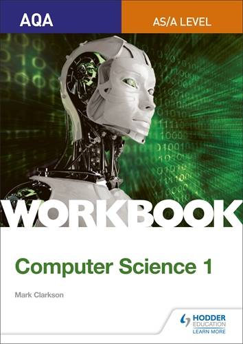 AQA AS/A-level Computer Science Workbook 1 - Mark Clarkson - 9781510437012