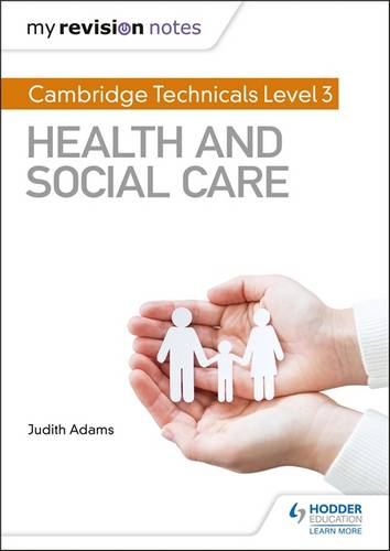 My Revision Notes: Cambridge Technicals Level 3 Health and Social Care - Judith Adams - 9781510442306