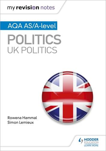 My Revision Notes: AQA AS/A-level Politics: UK Politics - Rowena Hammal - 9781510447653