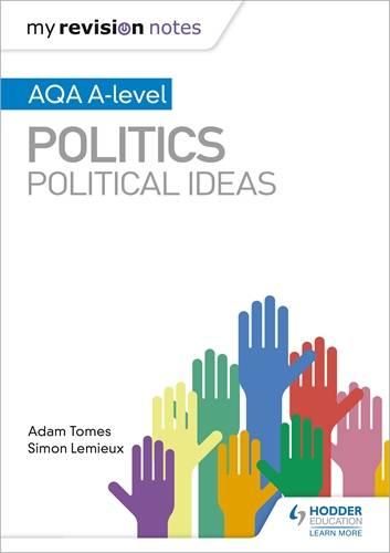 My Revision Notes: AQA A-level Politics: Political Ideas - Adam Tomes - 9781510447677