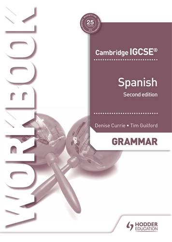 Cambridge IGCSE (TM) Spanish Grammar Workbook Second Edition - Denise Currie - 9781510448070