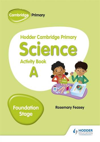 Hodder Cambridge Primary Science Activity Book A Foundation Stage - Rosemary Feasey - 9781510448605