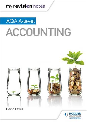 My Revision Notes: AQA A-level Accounting - David Lewis - 9781510449367