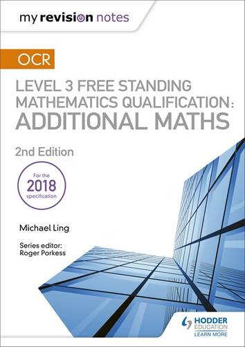My Revision Notes: OCR Level 3 Free Standing Mathematics Qualification: Additional Maths (2nd edition) - Michael Ling - 9781510449602