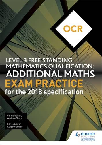 OCR Level 3 Free Standing Mathematics Qualification: Additional Maths Exam Practice (2nd edition) - Andrew Ginty - 9781510449695