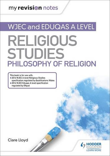 My Revision Notes: WJEC and Eduqas A level Religious Studies Philosophy of Religion - Clare Lloyd - 9781510450547