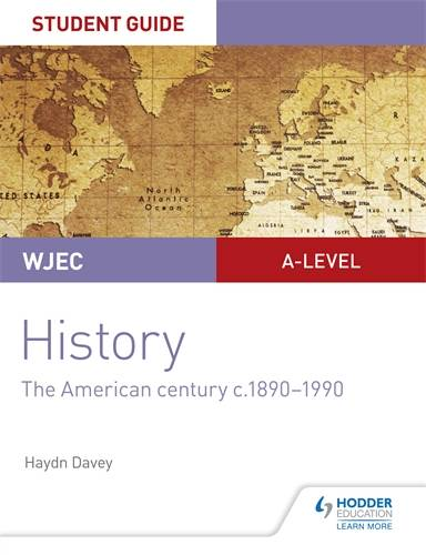 WJEC A-level History Student Guide Unit 3: The American century c 1890-1990