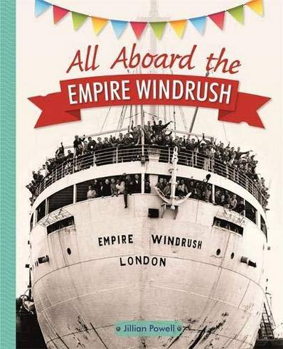 All Aboard the Empire Windrush - Jillian Powell - 9781510453944