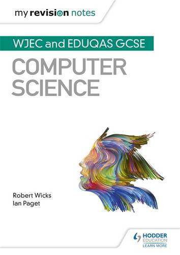 My Revision Notes: WJEC and Eduqas GCSE Computer Science - Robert Wicks - 9781510454934
