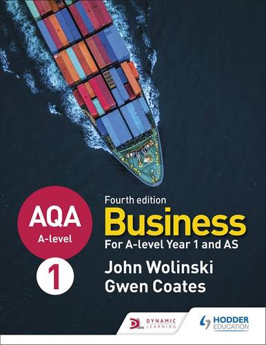 AQA A-level Business Year 1 and AS Fourth Edition (Wolinski and Coates) - John Wolinski - 9781510454958