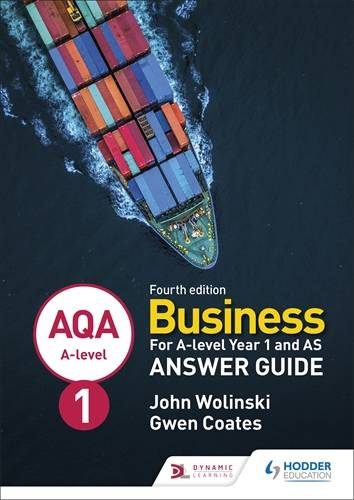 AQA A-level Business Year 1 and AS Fourth Edition Answer Guide (Wolinski and Coates) - John Wolinski - 9781510454996