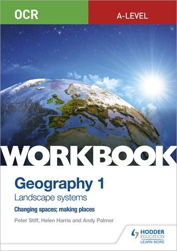OCR A-level Geography Workbook 1: Landscape Systems and Changing Spaces; Making Places - Peter Stiff - 9781510458413