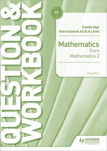 Cambridge International AS & A Level Mathematics Pure Mathematics 2 Question & Workbook - Greg Port - 9781510458437