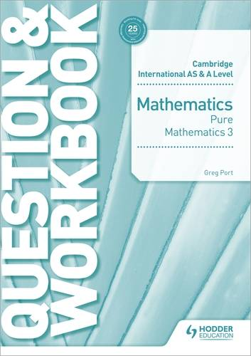 Cambridge International AS & A Level Mathematics Pure Mathematics 3 Question & Workbook - Greg Port - 9781510458444