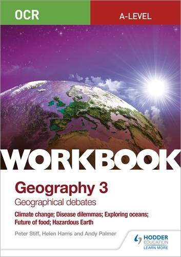 OCR A-level Geography Workbook 3: Geographical Debates: Climate Change; Disease Dilemmas; Exploring Oceans; Future of Food; Hazardous Earth - Peter Stiff - 9781510458642