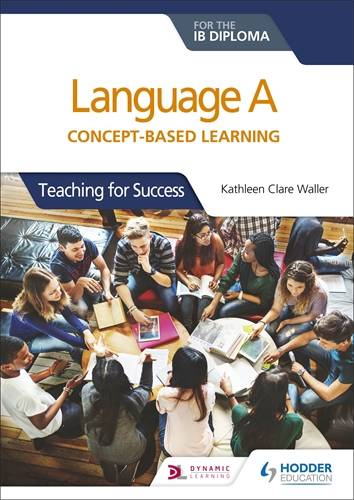 Language A for the IB Diploma: Concept-based learning: Teaching for Success - Kathleen Clare Waller - 9781510463233