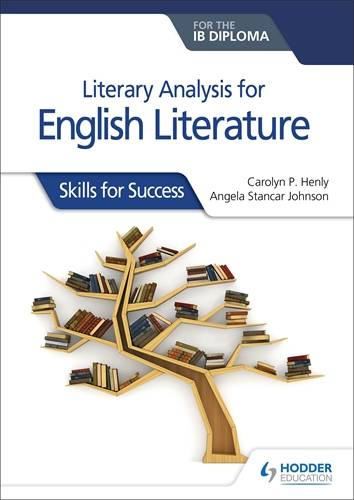Literary analysis for English Literature for the IB Diploma: Skills for Success - Carolyn P. Henly - 9781510467149