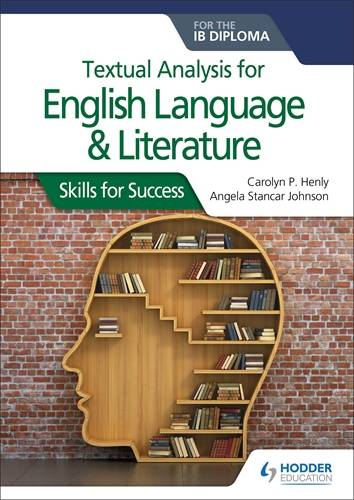 Textual analysis for English Language and Literature for the IB Diploma: Skills for Success - Carolyn P. Henly - 9781510467156