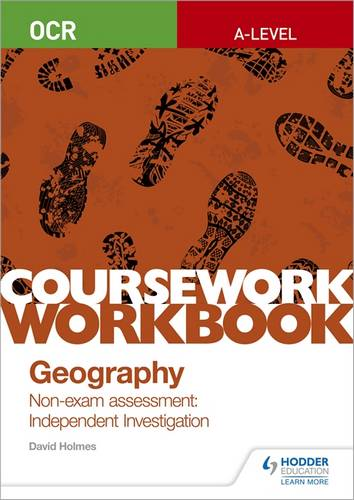 OCR A-level Geography Coursework Workbook: Non-exam assessment: Independent Investigation - David Holmes - 9781510468764