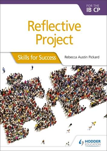 Reflective Project for the IB CP: Skills for Success - Rebecca Austin Pickard - 9781510471368